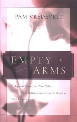 Empty Arms: For Those Who Suffered A Miscarriage, Stillbirth, or Tubal Pregnancy   -     By: Pam Vredevelt