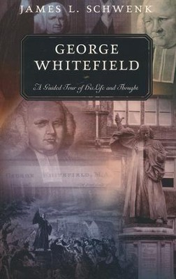 George Whitefield: A Guided Tour of His Life and Thought  -     By: James L. Schwenk