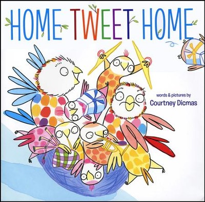 Home Tweet Home   -     By: Courtney Dicmas