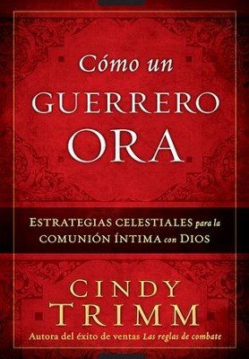 Cómo un Guerrero Ora  (The Prayer Warrior's Way)  -     By: Cindy Trimm