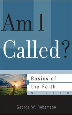 Am I Called? (Basics of the Faith)   -     By: George Robertson