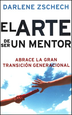 El Arte de Ser un Mentor  (The Art of Mentoring)  -     By: Darlene Zschech