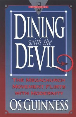 Dining with the Devil: The Megachurch Movement Flirts with Modernity  -     By: Os Guinness