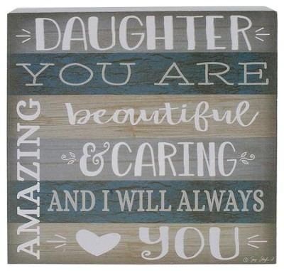 Daughter You Are Amazing, Beautiful & Caring Box Sign  -     By: Suzi Skoglund