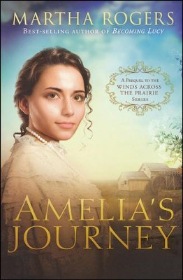 Amelia's Journey: Prequel to the Winds Across the Prairie Series #5  -     By: Martha Rogers