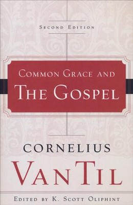 Common Grace and the Gospel, Second Edition   -     Edited By: K. Scott Oliphint     By: Cornelius Van Til