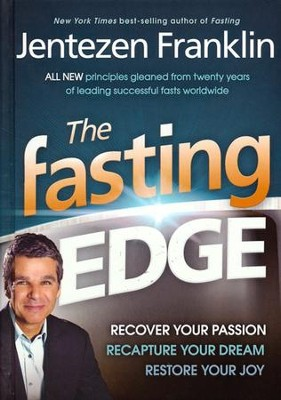 The Fasting Edge: Recover Your Passion, Recapture Your Dream, Restore Your Joy  -     By: Jentezen Franklin