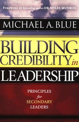 Building Credibility In Leadership: Principles for   Secondary Leaders  -     By: Michael A. Blue