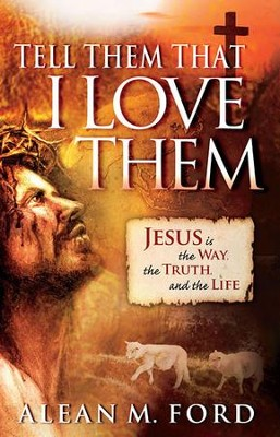 Tell Them That I Love Them: Jesus Is the Way, the Truth and the Life!  -     By: Alean Ford