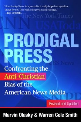 Prodigal Press: Confronting the Anti-Christian Bias of the American News Media, Revised and Expanded  -     By: Marvin Olasky, Warren Cole Smith