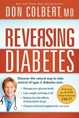 Reversing Diabetes: The Safe, Natural, Whole-Body Approach to Managing Your Glucose Levels and Losing Weight  -     By: Don Colbert M.D.
