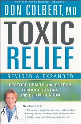 Toxic Relief: Restore Health and Energy Through Fasting and Detoxification, Revised and Expanded Edition  -     By: Don Colbert M.D.