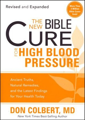 The New Bible Cure for High Blood Pressure: Ancient  Ancient Truths, Natural Remedies and the Latest Findings for Your  Health Today  -     By: Don Colbert M.D.