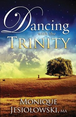 Dancing with the Trinity   -     By: Monique Jesiolowski
