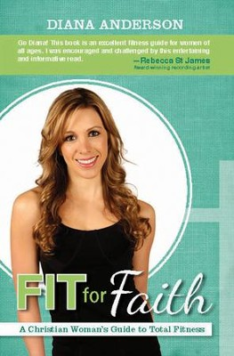 Fit For Faith: A Christian Woman's Guide to Total Fitness  -     By: Diana Anderson