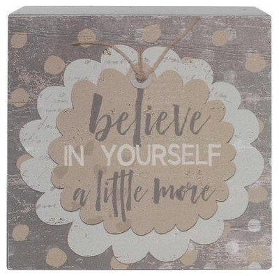 Believe in Yourself a Little More Sign  -     By: Barbara Lloyd