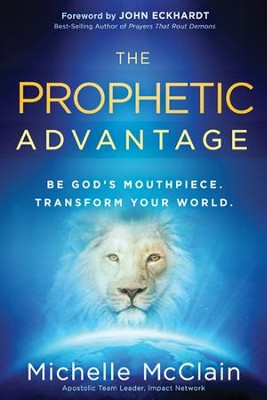 The Prophetic Advantage: Be God's Mouthpiece. Transform Your World  -     By: Michelle McClain