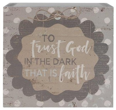 To Trust God in the Dark That is Faith Sign  -     By: Barbara Lloyd