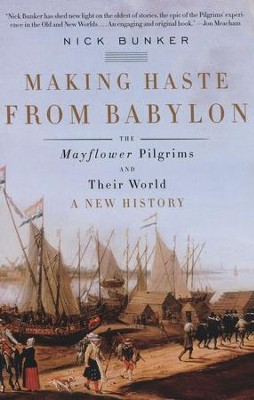 Making Haste from Babylon: The Mayflower Pilgrims and Their World, A New History  -     By: Nick Bunker