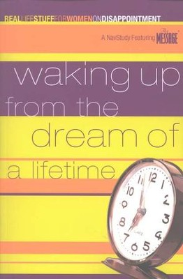 Waking Up from the Dream of a Lifetime:           Real Life Stuff for Women on Disappointment  -     By: The Navigators