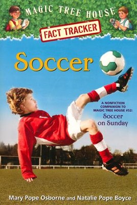 Magic Tree House Fact Tracker #29: Soccer: A Nonfiction Companion to Magic Tree House #52: Soccer on Sunday  -     By: Mary Pope Osborne, Natalie Pope Boyce     Illustrated By: Sal Murdocca