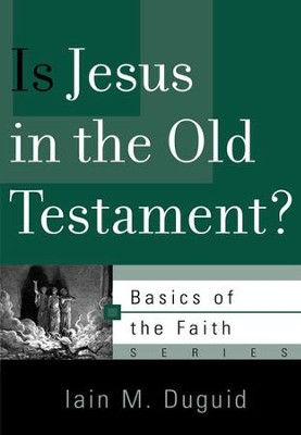 Is Jesus in the Old Testament? (Basics of the Faith)   -     By: Iain M. Duguid