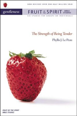 Gentleness: The Strength of Being Tender, Fruit of the Spirit Bible Studies  -     By: Phyllis J. LePeau