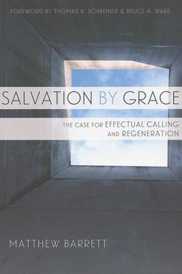Salvation by Grace: The Case for Effectual Calling and Regeneration  -     By: Matthew M. Barrett