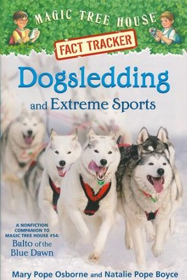 Magic Tree House Fact Tracker: Dogsledding and Extreme Sports: A nonfiction companion to Magic Tree House #54: Balto of the Blue Dawn  -     By: Mary Pope Osborne, Natalie Pope Boyce     Illustrated By: Carlo Molinari