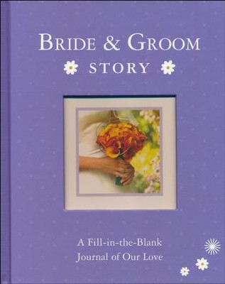 Bride & Groom Story: A Fill-in-the-Blank Journal of Our Love  -     By: Alex A. Lluch