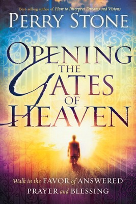 Opening the Gates of Heaven: Walk in the Favor of Answered Prayer and Blessing  -     By: Perry Stone