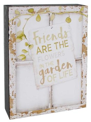 Friends Are the Flowers in the Garden of Life Window Box Sign  -     By: Barbara Lloyd