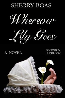 #2: Wherever Lily Goes   -     By: Sherry Boas