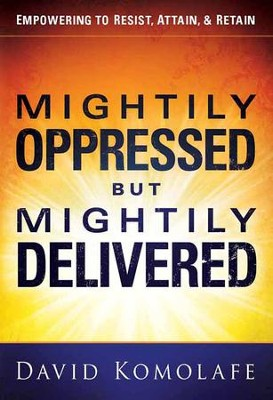 Mightily Oppressed but Mightily Delivered  -     By: David Komolafe