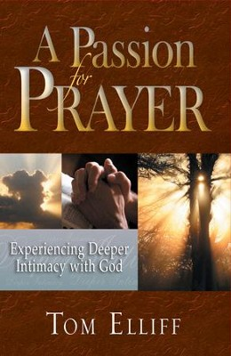 A Passion for Prayer: Experiencing Deeper Intimacy with God - eBook  -     By: Tom Elliff