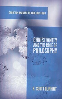 Christianity and the Role of Philosophy  -     By: K. Scott Oliphint