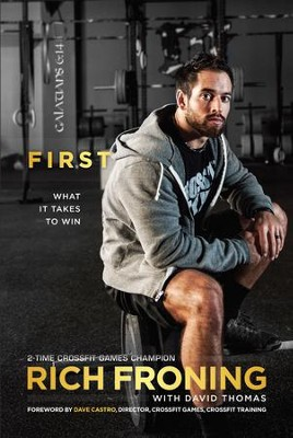 First: What it Takes to Win   -     By: Rich Froning