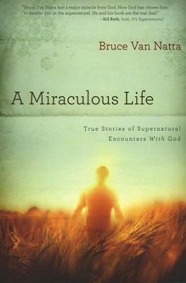 A Miraculous Life: True Stories of Supernatural   Encounters with God  -     By: Bruce Van Natta
