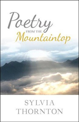 Poetry From the Mountaintop  -     By: Sylvia Thornton