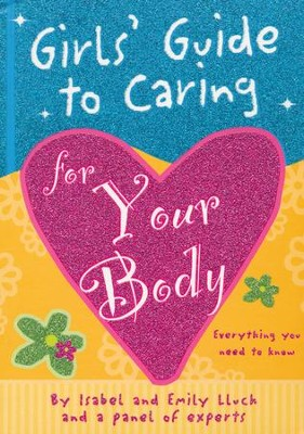 Girls' Guide to Caring for Your Body   -     By: Isabel Lluch, Emily Lluch