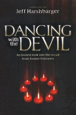 Dancing with the Devil: An Honest Look into the Occult from Former Followers  -     By: Jeff Harshbarger