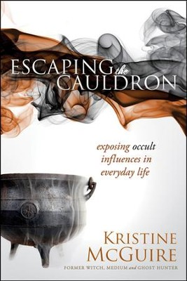 Escaping the Cauldron: Exposing the Dangerous Occult Influences in Everyday Life  -     By: Kristine McGuire