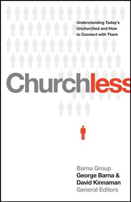 Churchless: Understanding Today's Unchurched and How to Connect with Them  -     By: George Barna, David Kinnnamon