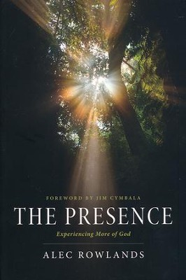 The Presence: What Happens When God Comes Near  -     By: Alec Rowlands