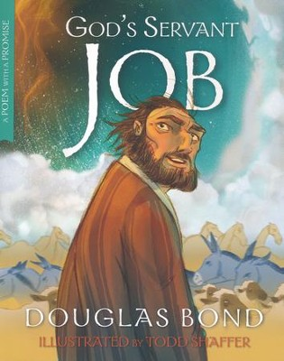 God's Servant Job: A Poem with a Promise   -     By: Douglas Bond     Illustrated By: Todd Shaffer
