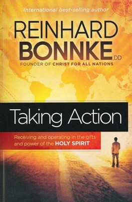 Taking Action: Receiving and Operating in the Gifts and Power of the Holy Spirit  -     By: Reinhard Bonnke