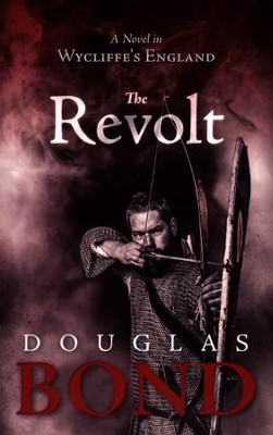 The Revolt: A Novel in Wycliffe's England--Heroes of  the Reformation Series   -     By: Douglas E. Bond