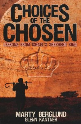 Choices of the Chosen: Lessons from Israel's Shepherd King - eBook  -     By: Marty Berglund, Glenn Kantner