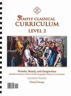 Simply Classical Level 2 Wonder, Beauty, & Imagination Lesson Plans  -     By: Cheryl Swope