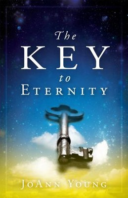 The Key to Eternity  -     By: Joann Young